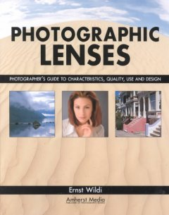 Photographic lenses : Photographer's guide to characteristics, quality, use and design cover image
