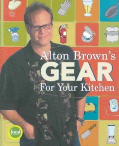 Alton Brown's guide to gear for your kitchen cover image