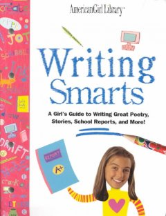 Writing smarts : a girl's guide to writing great poetry, stories, school reports, and more! cover image