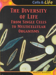 The diversity of life : from single cells to multicellular organisms cover image