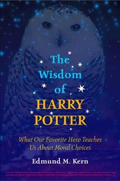 The wisdom of Harry Potter : what our favorite hero teaches us about moral choices cover image