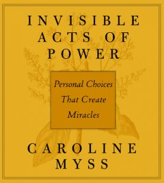 Invisible acts of power [personal choices that create miracles] cover image