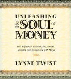 Unleashing the soul of money finding sufficiency, freedom, and purpose through your relationship with money cover image