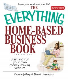 The everything home-based business book : start and run your own money-making venture cover image