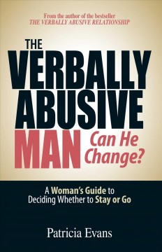 The verbally abusive man : can he change? : a woman's guide to deciding whether to stay or go cover image