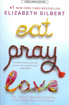 Eat, pray, love one woman's search for everything across Italy, India, and Indonesia cover image