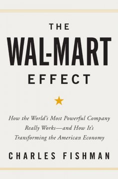 The Wal-Mart effect : how the world's most powerful company really works, and how it's transforming the American economy cover image