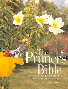 The pruner's bible : a step-by-step guide to pruning every plant in your garden cover image