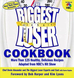 The Biggest Loser cookbook : more than 125 healthy, delicious recipes adapted from NBC's hit show cover image