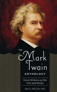 The Mark Twain anthology : great writers on his life and works cover image