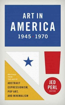 Art in America 1945-1970 : writings from the age of abstract expressionism, pop art and minimalism cover image