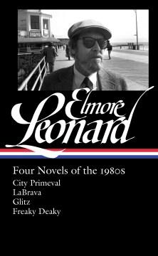 Four novels of the 1980s : City primeval ; LaBrava ; Glitz ; Freaky deaky cover image