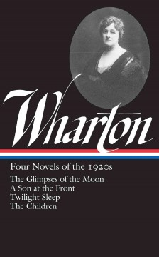 Four novels of the 1920s : The glimpses of the moon ; A son at the front ; Twilight sleep ;  The children cover image