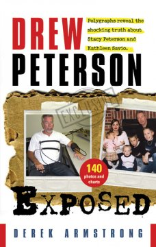 Drew Peterson exposed : polygraphs reveal the shocking truth about Stacy Peterson and Kathleen Savio cover image
