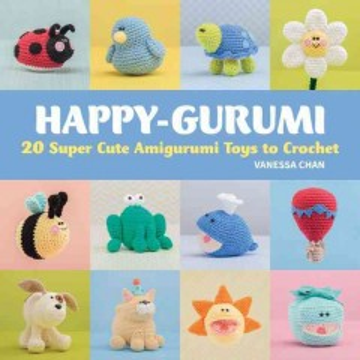 Happy-gurumi : 20 super cute amigurumi toys to crochet cover image