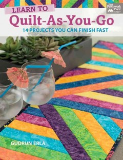 Learn to quilt-as-you-go : 14 projects you can finish fast cover image