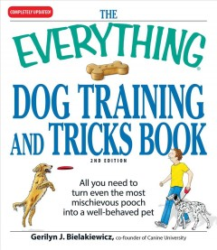 The everything dog training and tricks book : turn the most mischievous canine into a well-behaved dog who knows a few tricks cover image