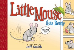 Little Mouse gets ready : a Toon book cover image