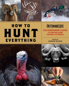 How to hunt everything : the sportsman's guide to hunting game around the world cover image