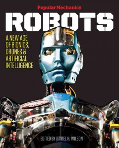 Popular mechanics robots : a new age of bionics, drones & artificial intelligence cover image