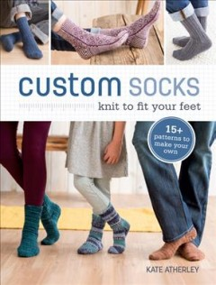 Custom socks : knit to fit your feet cover image