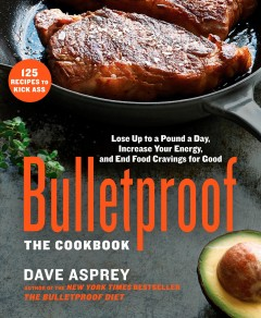 Bulletproof : the cookbook, lose up to a pound a day, increase your energy, and end your cravings for good cover image