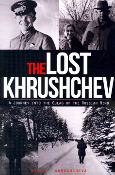 The lost Khrushchev : a journey into the gulag of the Russian mind cover image