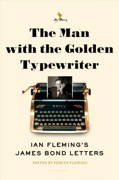 The man with the golden typewriter : Ian Fleming's James Bond letters cover image
