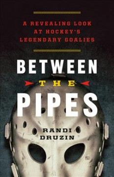 Between the pipes : a revealing look at hockey's legendary goalies cover image