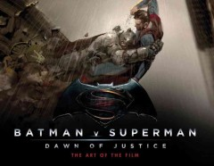 Batman v Superman, dawn of justice : the art of the film cover image