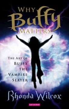 Why Buffy matters : the art of Buffy the vampire slayer cover image