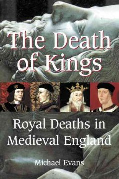 The death of kings : royal deaths in medieval England cover image