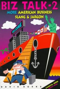 Biz talk 2 : more American business slang & jargon cover image