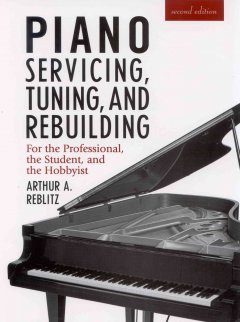 Piano servicing, tuning, and rebuilding for the professional, the student, and the hobbyist cover image