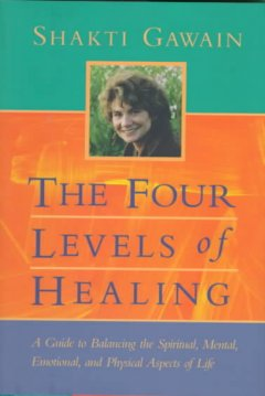 The four levels of healing : a guide to balancing the spiritual, mental, emotional, and physical aspects of life cover image
