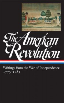 The American Revolution : writings from the War of Independence cover image