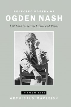 Selected poetry of Ogden Nash : 650 rhymes, verses, lyrics, and poems cover image