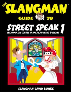 The Slangman guide to street speak 1 the complete course in American slang & idioms cover image