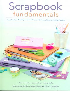 Scrapbook fundamentals : your guide to getting started cover image