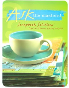 Ask the masters! : scrapbook solutions from the Memory Makers Masters cover image