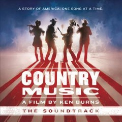 Country music, a film by Ken Burns a story of America, one song at a time : the soundtrack cover image