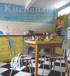 Kitchenalia : furnishing and equipping your kitchen with flea market finds and period pieces cover image