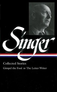 Collected stories : Gimpel the fool to The letter writer: Gimpel the fool & other stories, The Spinoza of Market Street, Short Friday & other stories, The séance & other stories cover image