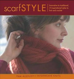 Scarf style : innovative to traditional, 31 inspirational styles to knit and crochet cover image