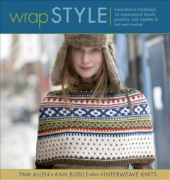 Wrap style : innovative to traditional : 24 inspirational shawls, ponchos, and capelets to knit and crochet cover image