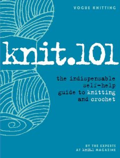 Knit.101 : the indispensable self-help guide to knitting and crochet cover image