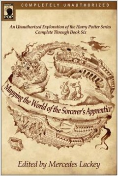 Mapping the world of the sorcerer's apprentice : an unauthorized exploration of the Harry Potter series complete through book six cover image