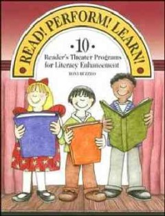 Read! Perform! Learn! : 10 reader's theater programs for literacy enhancement cover image
