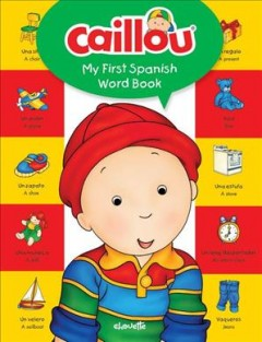 Caillou : my first Spanish word book cover image