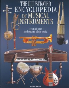 The illustrated encyclopedia of musical instruments : from all eras and regions of the world cover image